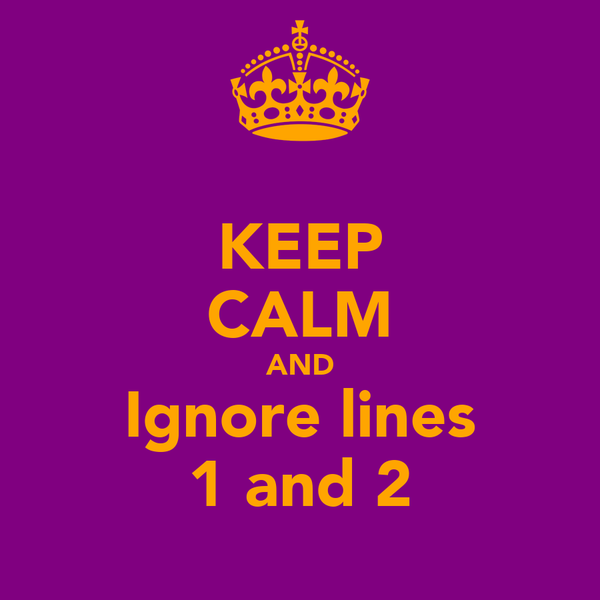 KEEP CALM AND Ignore lines 1 and 2