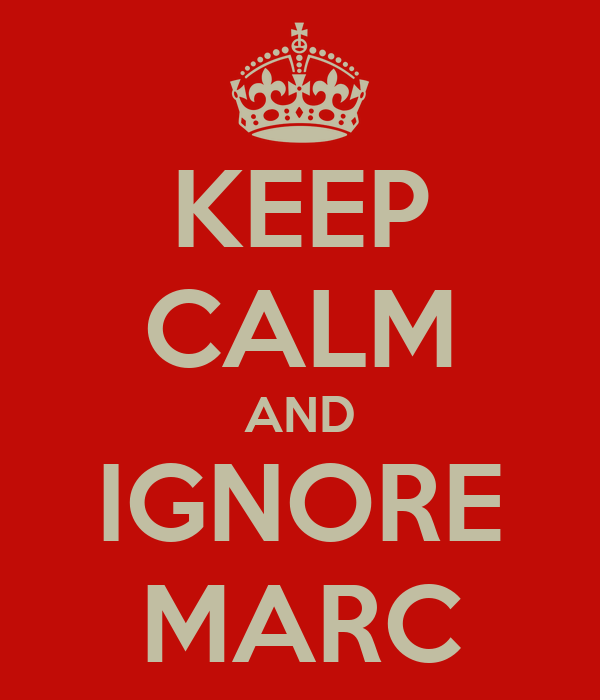 KEEP CALM AND IGNORE MARC