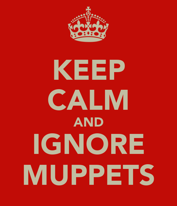 KEEP CALM AND IGNORE MUPPETS