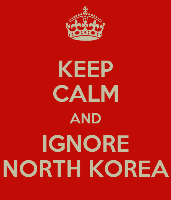 KEEP CALM AND IGNORE NORTH KOREA