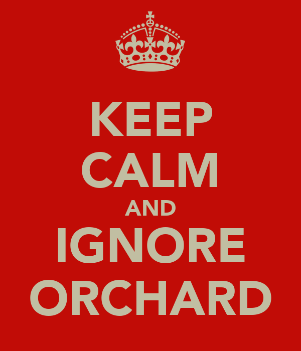 KEEP CALM AND IGNORE ORCHARD