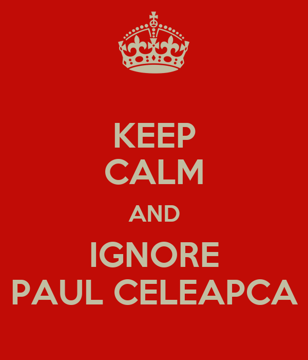 KEEP CALM AND IGNORE PAUL CELEAPCA
