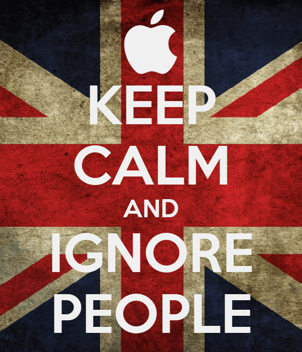KEEP CALM AND IGNORE PEOPLE