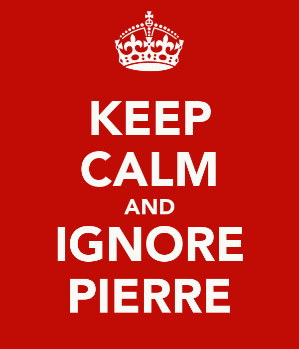 KEEP CALM AND IGNORE PIERRE