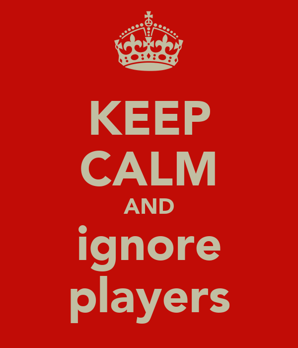 KEEP CALM AND ignore players