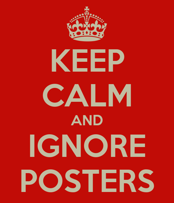 KEEP CALM AND IGNORE POSTERS