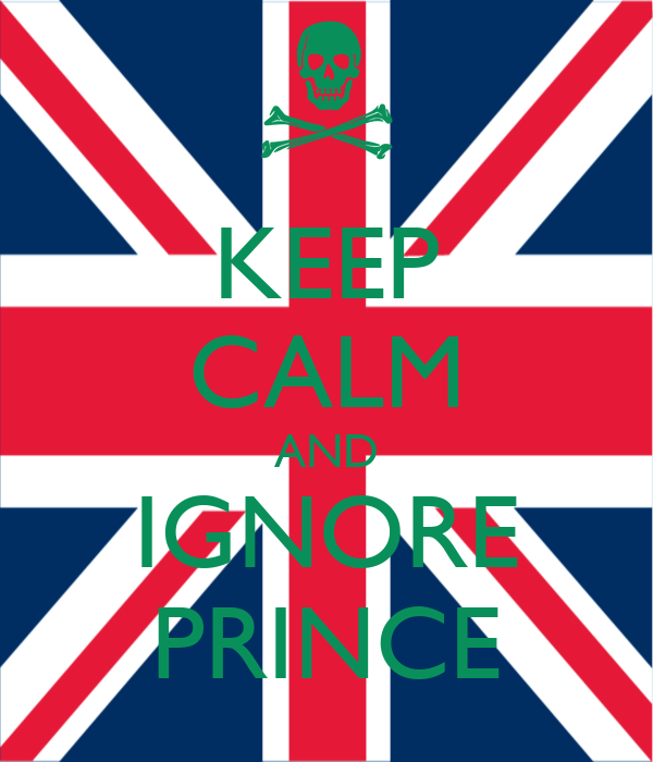 KEEP CALM AND IGNORE PRINCE