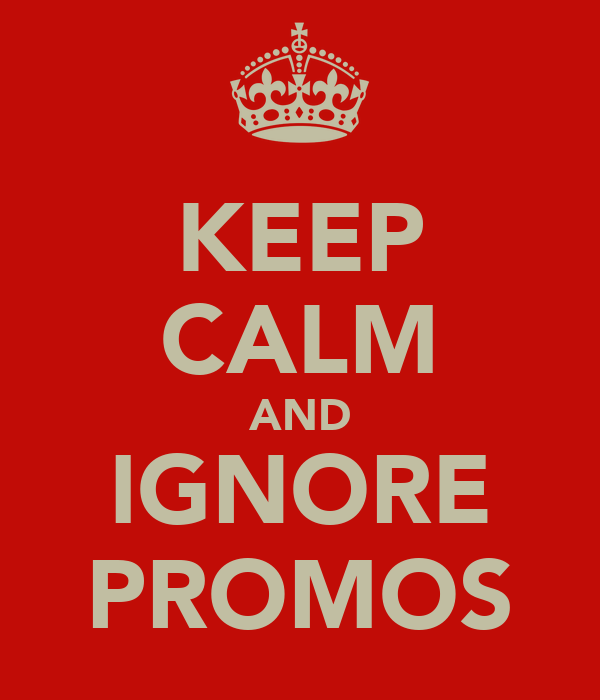 KEEP CALM AND IGNORE PROMOS
