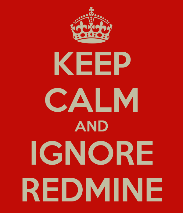KEEP CALM AND IGNORE REDMINE