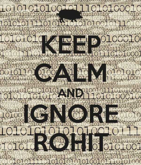 KEEP CALM AND IGNORE ROHIT