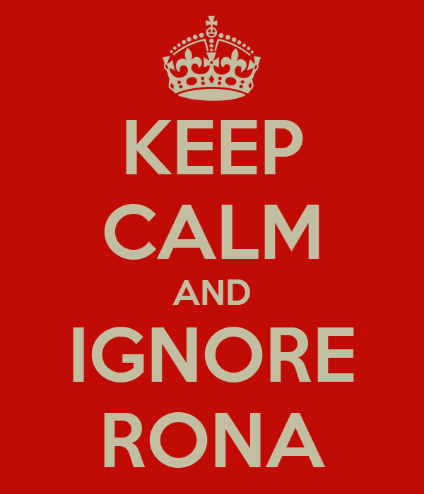 KEEP CALM AND IGNORE RONA
