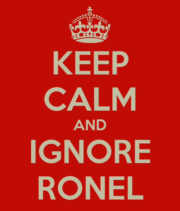 KEEP CALM AND IGNORE RONEL