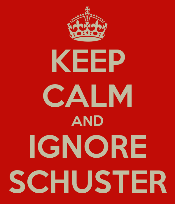 KEEP CALM AND IGNORE SCHUSTER