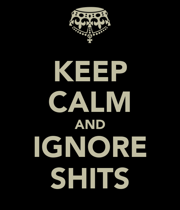 KEEP CALM AND IGNORE SHITS