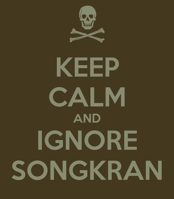 KEEP CALM AND IGNORE SONGKRAN