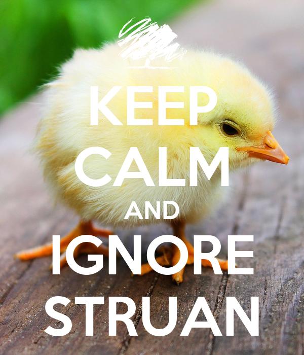 KEEP CALM AND IGNORE STRUAN