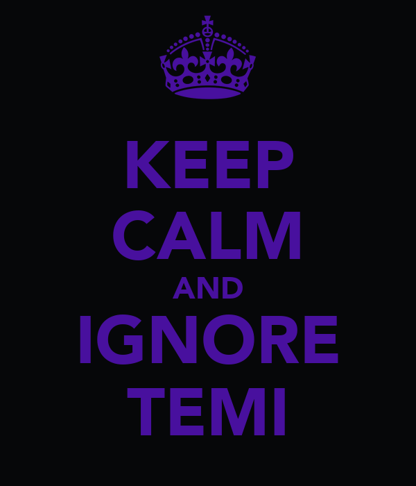 KEEP CALM AND IGNORE TEMI