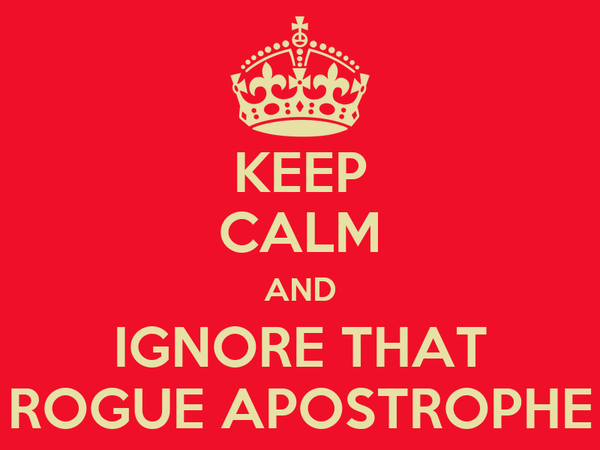 KEEP CALM AND IGNORE THAT ROGUE APOSTROPHE