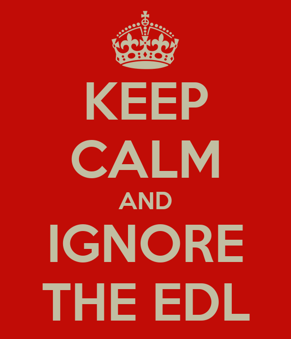 KEEP CALM AND IGNORE THE EDL