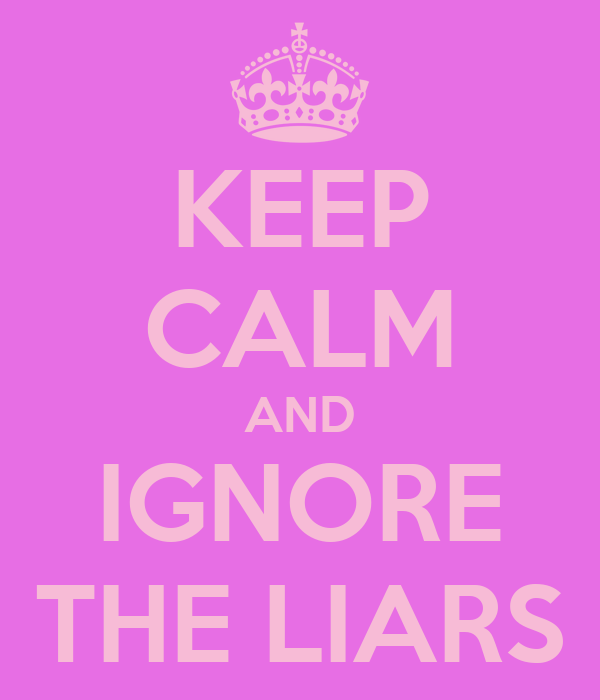 KEEP CALM AND IGNORE THE LIARS