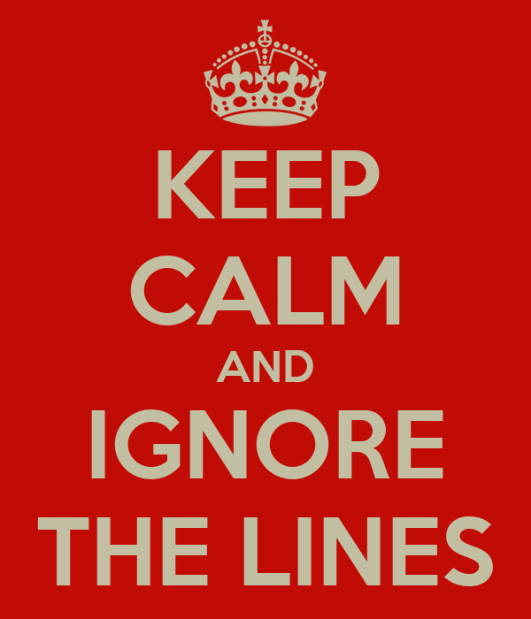 KEEP CALM AND IGNORE THE LINES