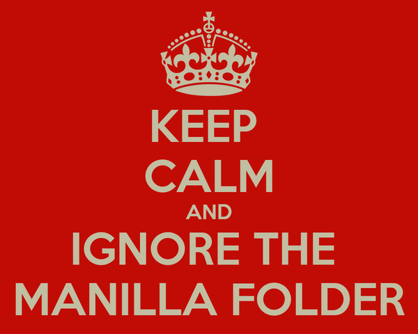 KEEP  CALM AND IGNORE THE  MANILLA FOLDER