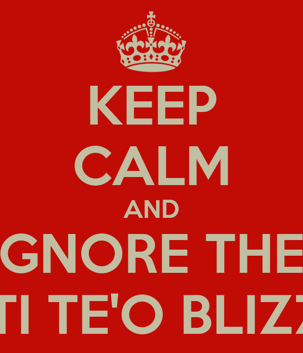 KEEP CALM AND IGNORE THE  MANTI TE'O BLIZZARD