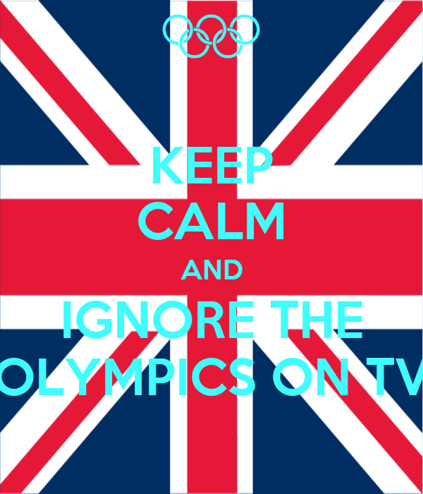 KEEP CALM AND IGNORE THE OLYMPICS ON TV