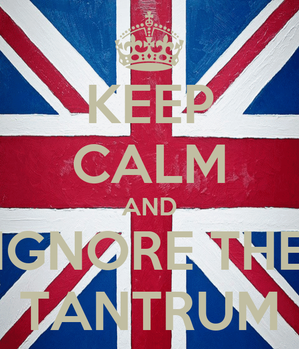 KEEP CALM AND IGNORE THE TANTRUM