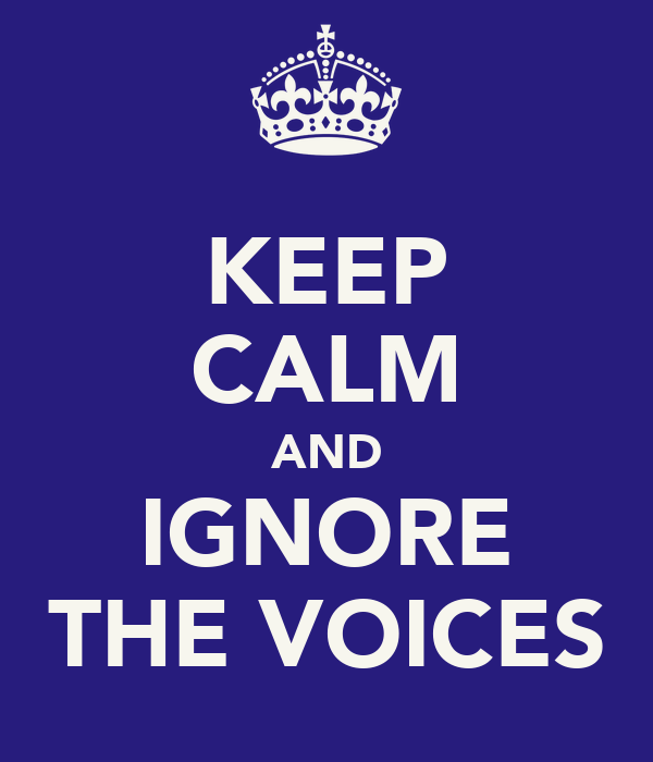 KEEP CALM AND IGNORE THE VOICES
