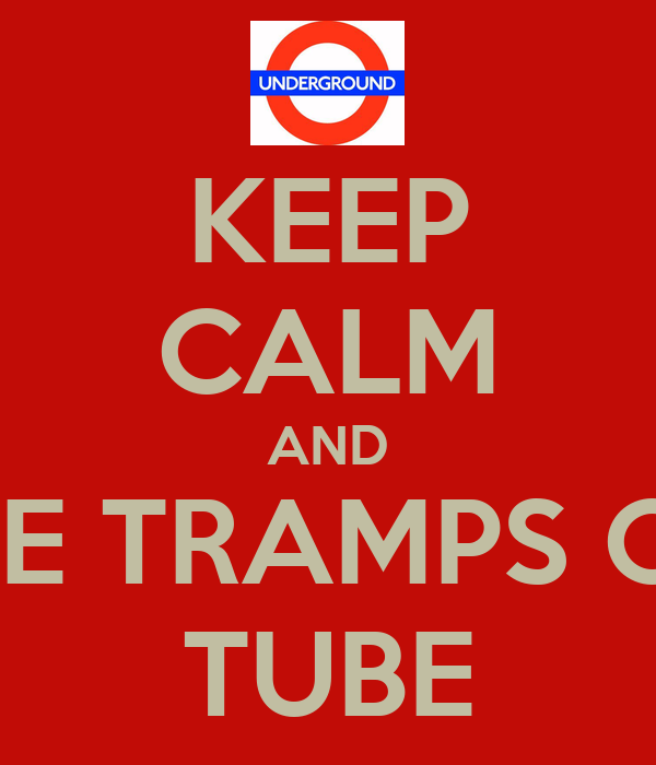KEEP CALM AND IGNORE TRAMPS ON THE TUBE