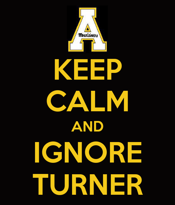 KEEP CALM AND IGNORE TURNER