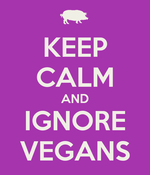 KEEP CALM AND IGNORE VEGANS