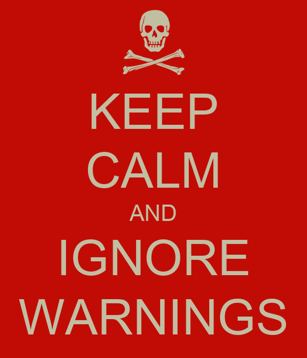KEEP CALM AND IGNORE WARNINGS