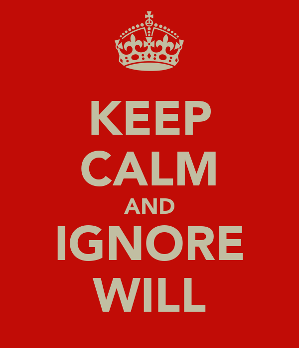 KEEP CALM AND IGNORE WILL