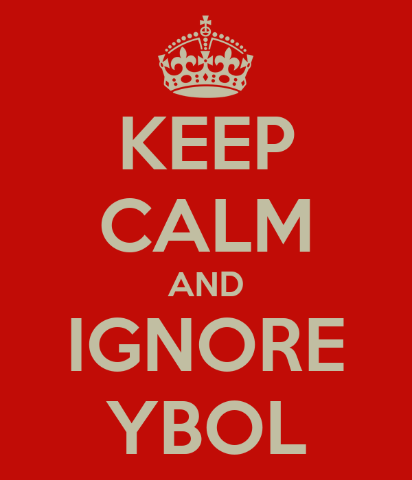 KEEP CALM AND IGNORE YBOL