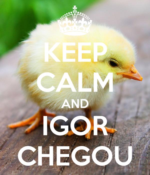 KEEP CALM AND IGOR CHEGOU