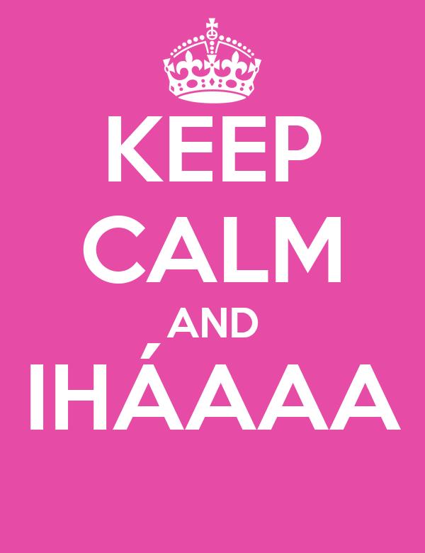 KEEP CALM AND IHÁAAA
