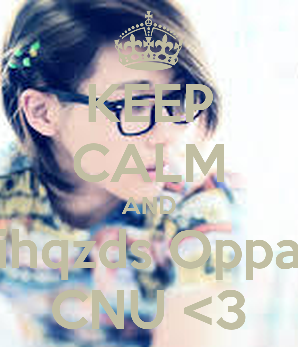 KEEP CALM AND ihqzds Oppa CNU <3