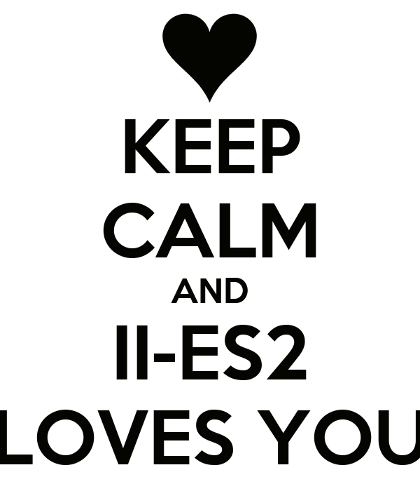 KEEP CALM AND II-ES2 LOVES YOU