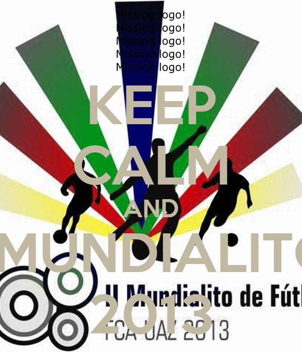 KEEP CALM AND II MUNDIALITO  2013