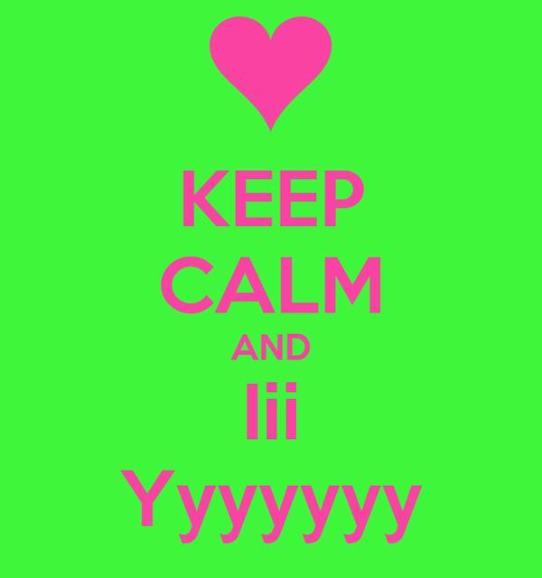 KEEP CALM AND Iii Yyyyyyy