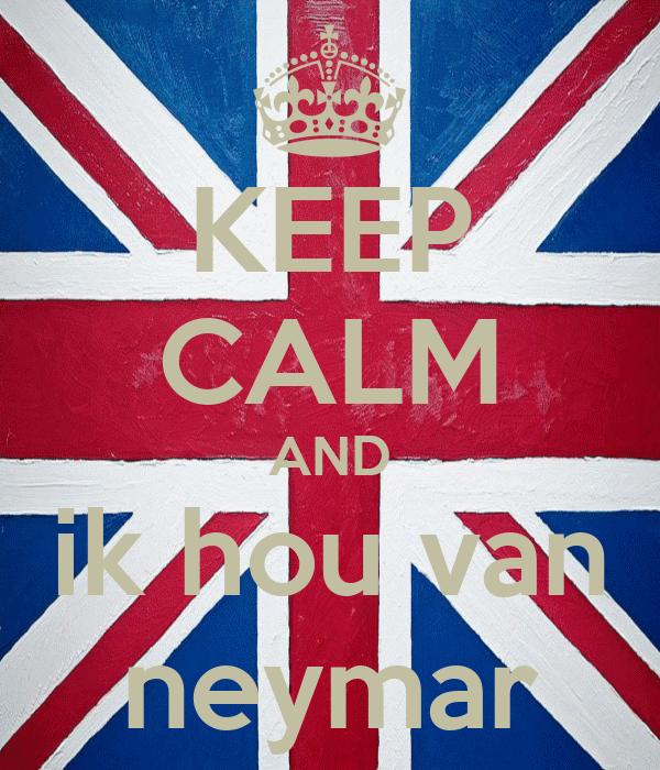 KEEP CALM AND ik hou van neymar
