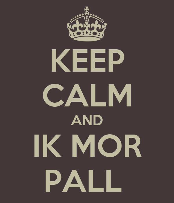 KEEP CALM AND IK MOR PALL
