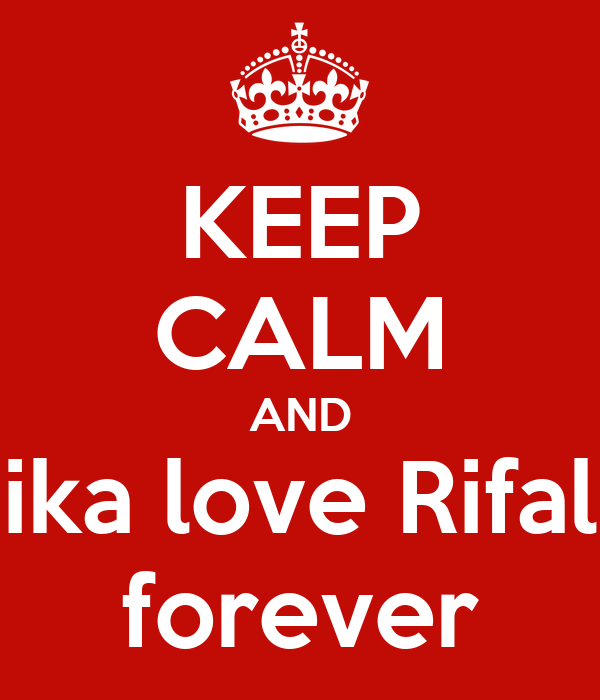 KEEP CALM AND ika love Rifal forever