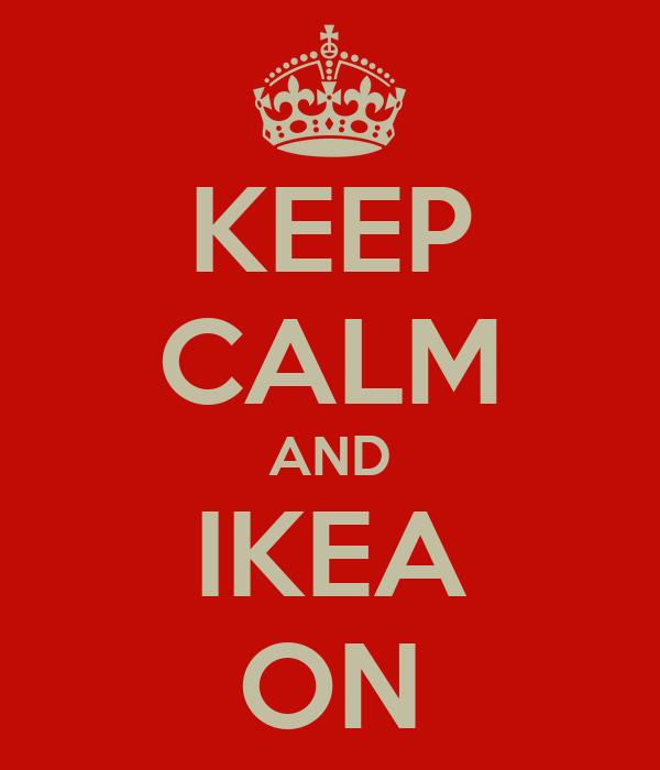 KEEP CALM AND IKEA ON