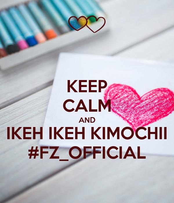 KEEP CALM AND IKEH IKEH KIMOCHII #FZ_OFFICIAL