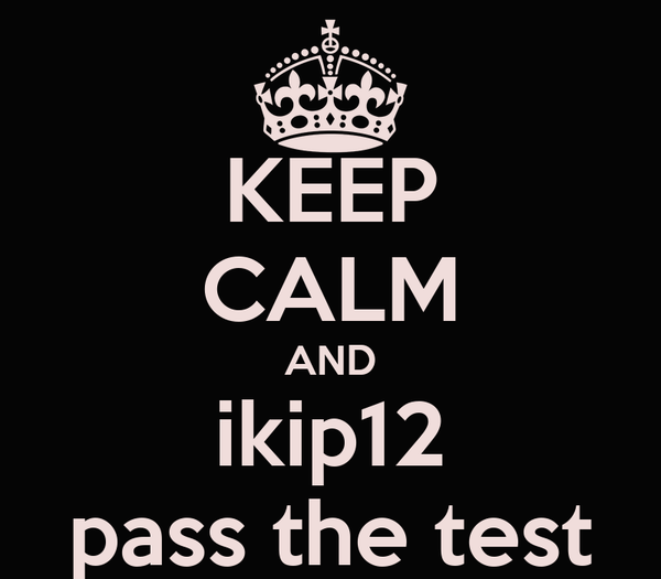 KEEP CALM AND ikip12 pass the test