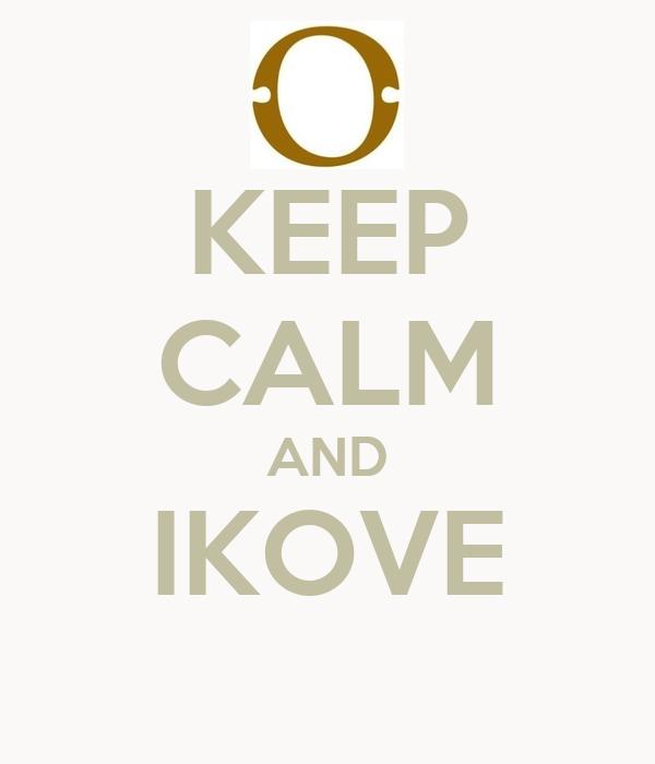 KEEP CALM AND IKOVE