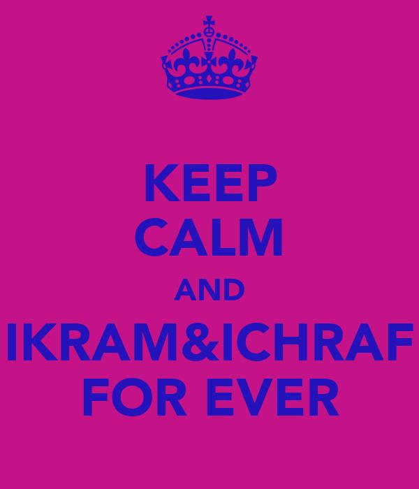 KEEP CALM AND IKRAM&ICHRAF FOR EVER